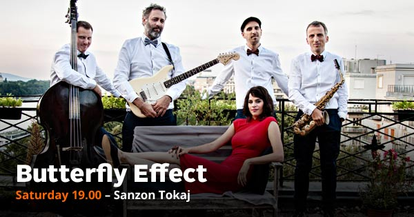 Butterfly Effect Saturday 19.00 – Sanzon Tokaj