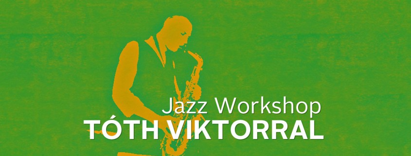 Jazz workshop with Viktor Tóth