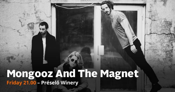 Mongooz And The Magnet Friday 21.00 – Préselő Winery