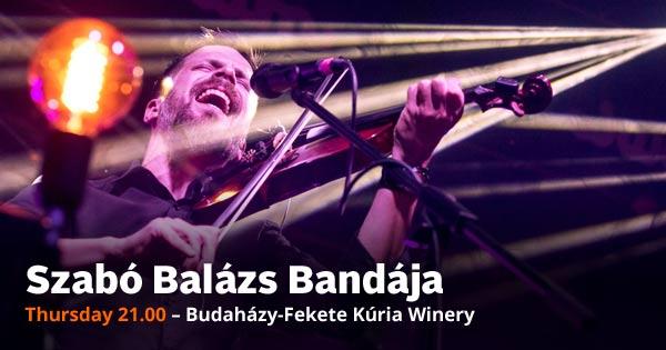 Szabó Balázs Bandája Thursday 21.00 – Budaházy-Fekete Kúria Winery